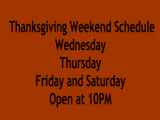 Thanksgiving Hours Wednesday, Thursday, Friday and Saturday @ 10PM